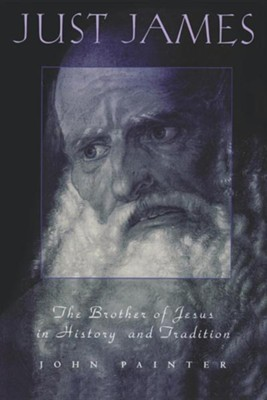 Just James: The Brother of Jesus in History and Tradition  -     By: John Painter