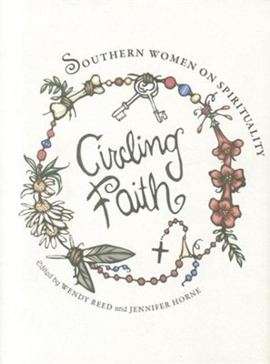 Circling Faith: Southern Women on Spirituality  -     Edited By: Wendy Reed, Jennifer Horne     By: Wendy Reed(ED.) & Jennifer Horne(ED.)