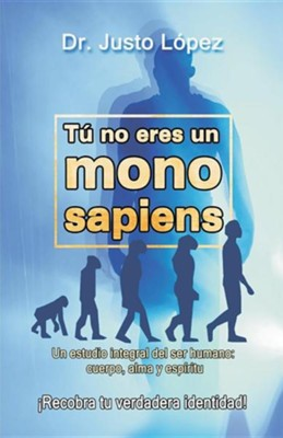 Tu No Eres Un Mono Sapiens, you Are Not a Wise Ape (Spanish)  -     By: Justo Lopez