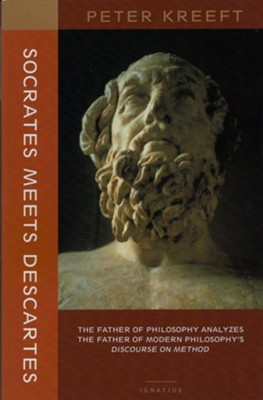 Socrates Meets Descartes: The Father of Philosophy Analyzes the Father of Modern Philosophy's Discourse on Method  -     By: Peter Kreeft