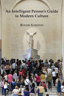Intelligent Guide to Modern Culture  -     By: Roger Scruton