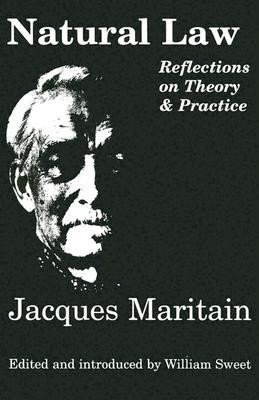 Natural Law: Reflections on Theory & Practice  -     Edited By: William Sweet     By: Jacques Maritain