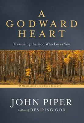 A Godward Heart: Treasuring the God Who Loves You  -     By: John Piper