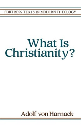 What Is Christianity?  (Adolf Von Harnack)   -     By: Adolf Von Harnack