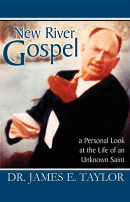 New River Gospel: A Personal Look at the Life of an Unknown Saint  -     By: James E. Taylor