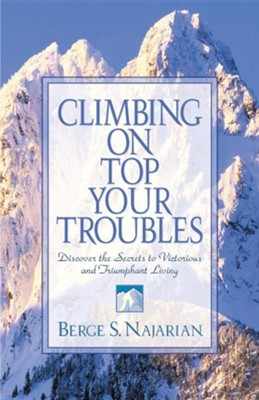 Climbing on Top Your Troubles  -     By: Berge Najarian