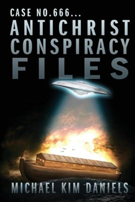 Case No. 666...Antichrist Conspiracy Files  -     By: Michael Kim Daniels