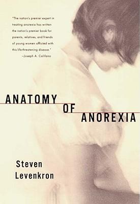 Anatomy of Anorexia(2001) Edition  -     By: Steven Levenkron