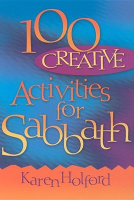 100 Creative Activities for Sabbath  -     By: Karen Holford