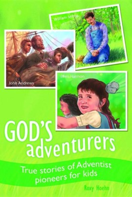 God's Adventurers: True Stories of Adventist Pioneers for Kids  -     By: Roxy Hoehn