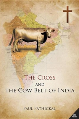 The Cross and the Cow Belt of India  -     By: Paul Pathickal