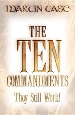 The Ten Commandments: They Still Work!   -     By: Martin Alexander Case
