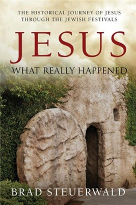 Jesus: What Really Happened  -     By: Brad Steuerwald