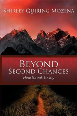 Beyond Second Chances: Heartbreak to Joy  -     By: Shirley Quiring Mozena