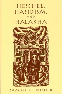 Heschel, Hasidism and Halakha  -     By: Samuel Dresner