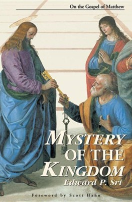 Mystery of the Kingdom  -     By: Edward P. Sri, Scott W. Hahn