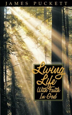 Living Life With Faith in God   -     By: James E. Puckett Sr.