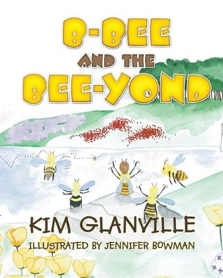 B-Bee and the Bee-Yond  -     By: Kim Glanville     Illustrated By: Jennifer Bowman
