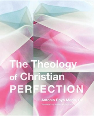The Theology of Christian Perfection  -     By: Antonio Royo, Jordan Aumann