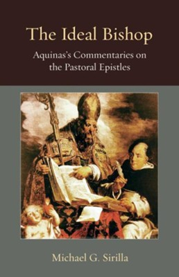 The Ideal Bishop: Aquinas's Commentaries on the Pastoral Epistles  -     By: Michael G. Sirilla