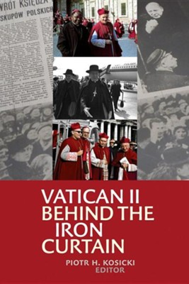 Vatican II Behind the Iron Curtain  -     By: Piotr H. Kosicki