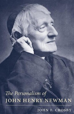 Personalism of John Henry Newman  -     By: John F. Crosby