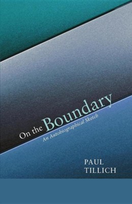On the Boundary: An Autobiographical Sketch  -     By: Paul Tillich