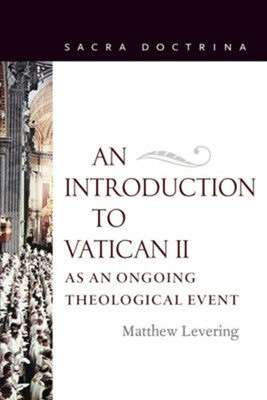An Introduction to Vatican II as an Ongoing Theological Event  -     By: Matthew Levering