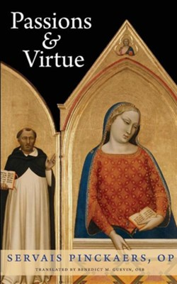 Passions and Virtue  -     Translated By: Benedict M. Guevin OSB     By: Servais Pinckaers OP