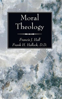 Moral Theology  -     By: Francis J. Hall, Frank H. Hallock