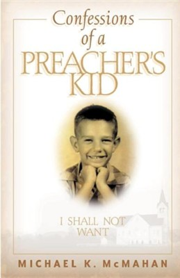 Confessions of a Preacher's Kid: I Shall Not Want  -     By: Michael K. McMahan
