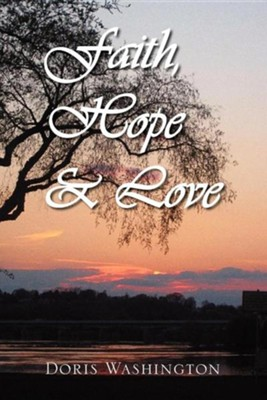 Faith, Hope & Love: Poems of Inspiration  -     By: Doris Washington