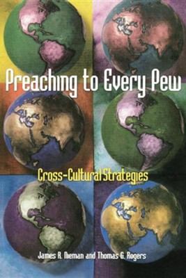 Preaching to Every Pew: Cross Cultural Strategies  -     By: James R. Nieman, Thomas G. Rogers