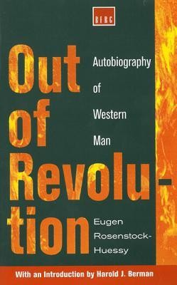 Out of Revolution: Autobiography of Western Man  -     By: Eugen Rosenstock-Huessy, Harold J. Berman