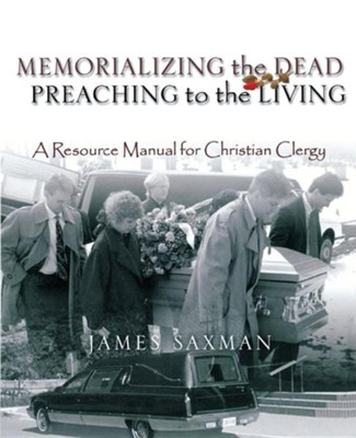 Memorializing the Dead - Preaching to the Living, Edition 0002  -     By: James Saxman