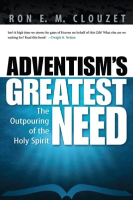 Adventism's Greatest Need: The Outpouring of the Holy Spirit  -     By: Ron E.M. Clouzet