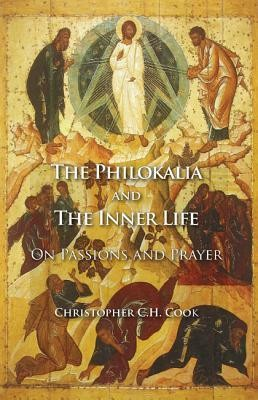 The Philokalia and the Inner Life: On Passions and Prayer  -     By: Christopher C.H. Cook