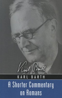 A Shorter Commentary on Romans  -     By: Karl Barth