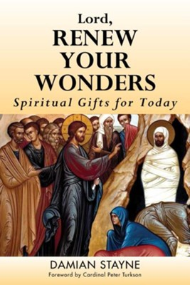 Lord, Renew Your Wonders: Spiritual Gifts for Today  -     By: Damian Stayne