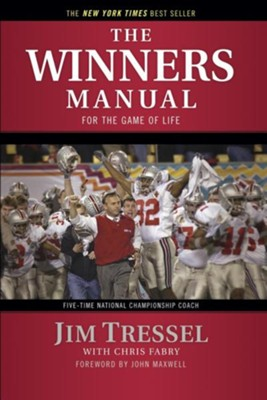 The Winners Manual: For the Game of Life  -     By: Jim Tressel, Chris Fabry, John C. Maxwell