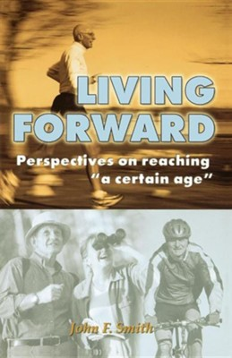 Living Forward; Perspectives on Reaching a Certain Age  -     By: John F. Smith
