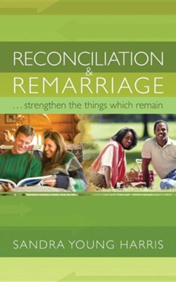 Reconciliation and Remarriage...strengthen the Things Which Remain  -     By: Sandra Young Harris
