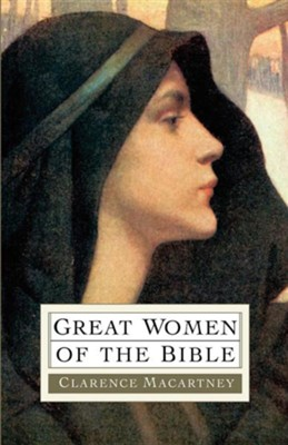 Great Women of the Bible   -     By: Clarence Macartney