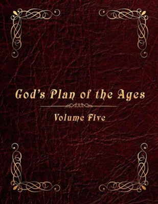 God's Plan of the Ages Volume 5: Messiah Through the End of Time  -     By: Paul A. Lindberg