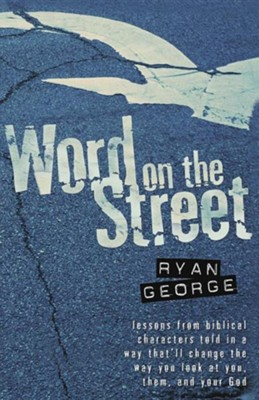 Word on the Street: Lessons from biblical characters told in a way that will change how you look at them and your God  -     By: Ryan George