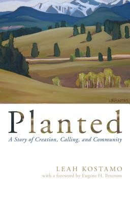 Planted  -     By: Leah Kostamo, Eugene H. Peterson