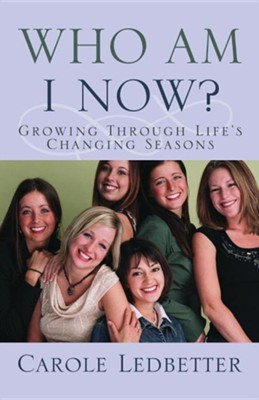Who Am I Now?, Growing Through Life's Changing Seasons  -     By: Carole Ledbetter