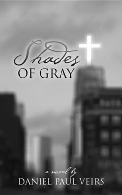 Shades of Gray  -     By: Daniel Paul Veirs