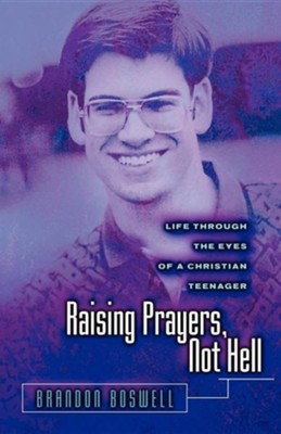 Raising Prayers, Not Hell: Life Through the Eyes of a Christian Teenager  -     By: Brandon L. Boswell