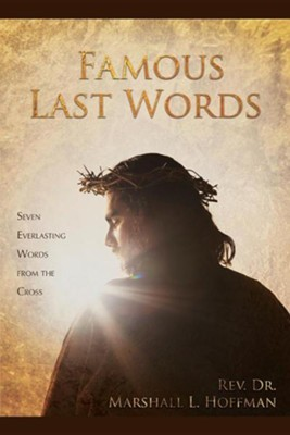 Famous Last Words: Seven Everlasting Words from the Cross  -     By: Marshall L. Hoffman